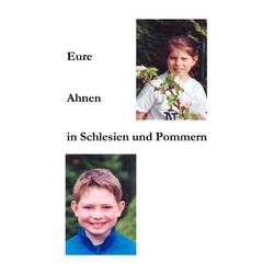 Eure Ahnen in Schlesien und Pommern als Buch von Rita Jarmer