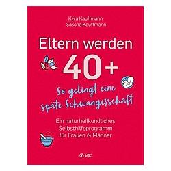 Eltern werden 40+. Sascha Kauffmann  Kyra Kauffmann  - Buch