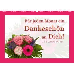 Für jeden Monat ein Dankeschön an Dich! - 12 Blumensträuße (Wandkalender 2021 DIN A2 quer)
