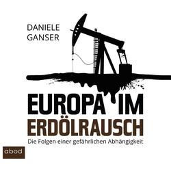 Europa im Erdölrausch als Hörbuch CD von Daniele Ganser