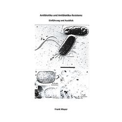 Antibiotika und Antibiotika-Resistenz als Buch von Frank Mayer