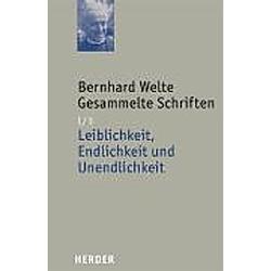 Gesammelte Schriften: Bd.1/3 Leiblichkeit  Endlichkeit und Unendlichkeit. Bernhard Welte  - Buch