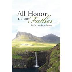 All Honor To Our Father als Buch von Evelyn Henriksen Haglund