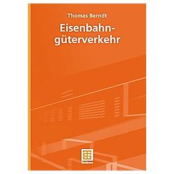 Eisenbahngüterverkehr. Thomas Berndt  - Buch