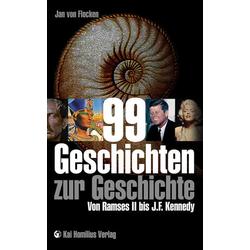 99 Geschichten zur Geschichte als Buch von Jan von Flocken