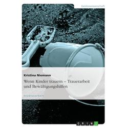 Wenn Kinder trauern - Trauerarbeit und Bewältigungshilfen: eBook von Kristina Niemann