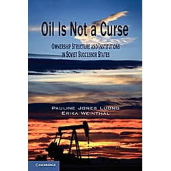 Oil Is Not a Curse. Erika Weinthal  Pauline Jones Luong  - Buch