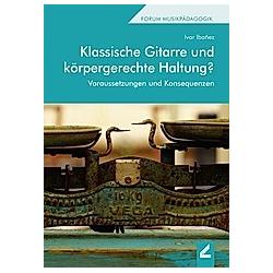 Klassische Gitarre und körpergerechte Haltung?. Ivar Ibañez  - Buch