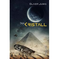 Der Kristall: Buch von Oliver Juwig