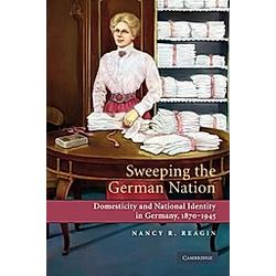 Sweeping the German Nation. Nancy R. Reagin  - Buch