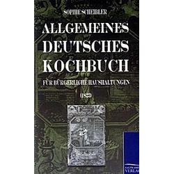 Allgemeines deutsches Kochbuch. Sophie W. Scheibler  - Buch