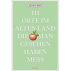 111 Orte im Alten Land  die man gesehen haben muss. Jochen Reiss  - Buch