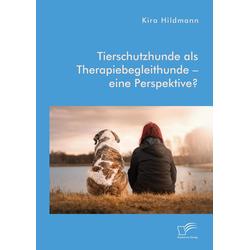 Tierschutzhunde als Therapiebegleithunde - eine Perspektive?: eBook von Kira Hildmann