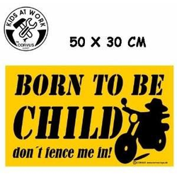 Kids at work: Schild XXL Born to be child 50x30