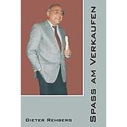 Der Spaß am Verkaufen. Dieter Rehberg  - Buch