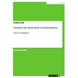 Glutamat als Zusatzstoff in Lebensmitteln als Buch von Andrea Eid