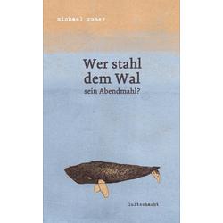 Wer stahl dem Wal sein Abendmahl: eBook von Michael Roher