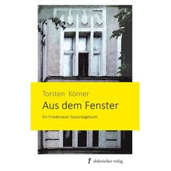 Aus dem Fenster als Buch von Torsten Körner