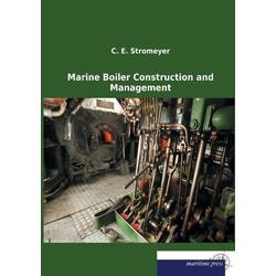 Marine Boiler Construction and Management als Buch von C. E. Stromeyer