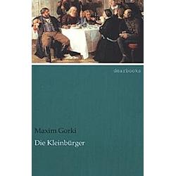Die Kleinbürger. Maxim Gorki  - Buch