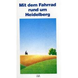 Mit dem Fahrrad rund um Heidelberg als Buch von Christoph Bühler