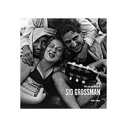 The Life and Work of Sid Grossman. Sid Grossman  - Buch
