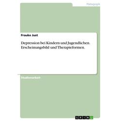 Depression bei Kindern und Jugendlichen. Erscheinungsbild und Therapieformen.: Buch von Frauke Just