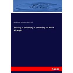 A history of philosophy in epitome by Dr. Albert Schwegler als Buch von Albert Schwegler/ Julius H. Seelye/ Henry B. Smith