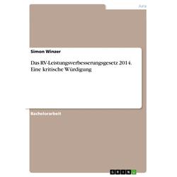 Das RV-Leistungsverbesserungsgesetz 2014. Eine kritische Würdigung als Buch von Simon Winzer