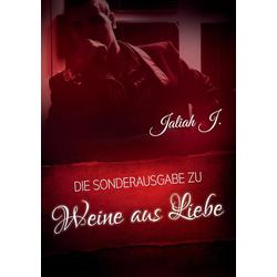 Weine aus Liebe als Buch von Jaliah J.