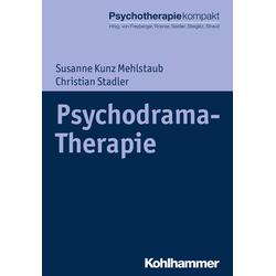 Psychodrama-Therapie: Buch von Susanne Kunz Mehlstaub/ Christian Stadler