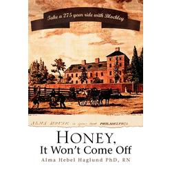 Honey It Won't Come Off als Taschenbuch von Alma Hebel Haglund Rn/ Alma Hebel Haglund
