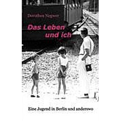 Das Leben und ich. Dorothea Negwer  - Buch