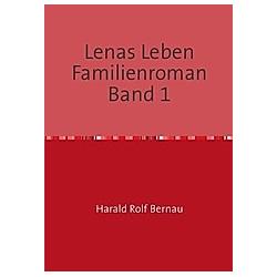 Lenas Leben. Harald Rolf Bernau  - Buch