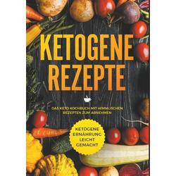 Ketogene Rezepte - Das Keto Kochbuch mit himmlischen Rezepten zum Abnehmen - Ketogene Ernährung leicht gemacht als Buch von Hanna Ramp
