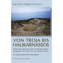Von Troja bis Halikarnassos als Buch von Kurt Roeske/ Patrick Schollmeyer