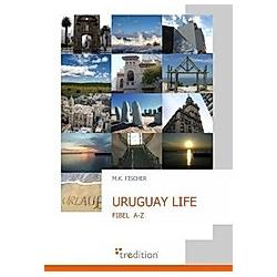 Uruguay Life. M. K. Fischer  - Buch