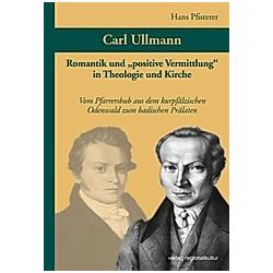 Carl Ullmann (1796-1865). Hans Pfisterer  - Buch