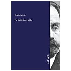 Alt-Holländische Bilder. Wilhelm Martin  - Buch