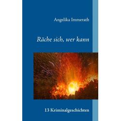 Räche sich wer kann als Buch von Angelika Immerath