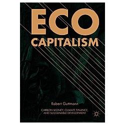 Eco-Capitalism. Robert Guttmann  - Buch