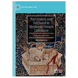 Narcissism and Selfhood in Medieval French Literature. Nicholas Ealy  - Buch