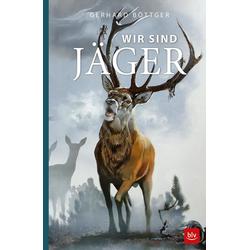 Wir sind Jäger als Buch von Gerhard Böttger