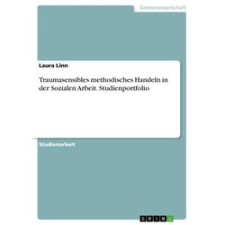 Traumasensibles methodisches Handeln in der Sozialen Arbeit. Studienportfolio: eBook von Laura Linn
