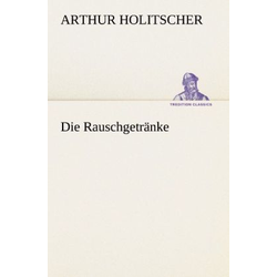 Die Rauschgetränke als Buch von Arthur Holitscher