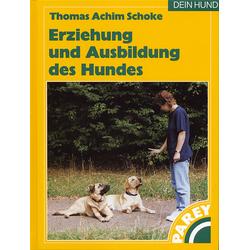Erziehung und Ausbildung des Hundes: Buch von Thomas Achim Schoke