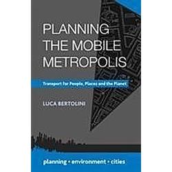 Planning the Mobile Metropolis. Luca Bertolini  - Buch