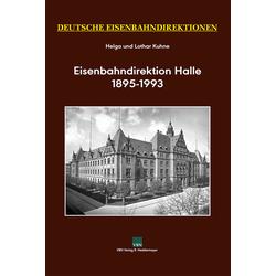 Deutsche Eisenbahndirektionen Eisenbahndirektion Halle 1895-1993: Buch von Helga Kuhne/ Lothar Kuhne