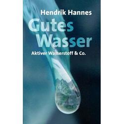 Gutes Wasser - Aktiver Wasserstoff & Co als Buch von Hendrik Hannes