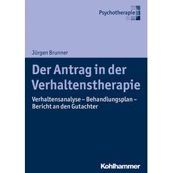 Der Antrag in der Verhaltenstherapie: Buch von Jürgen Brunner